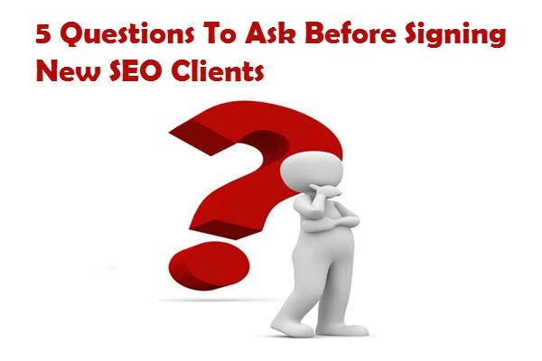 5-questions-to-ask-before-signing-new-seo-clients