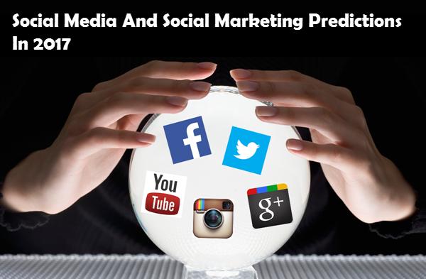 Social Media And Social Marketing Predictions In 2017
