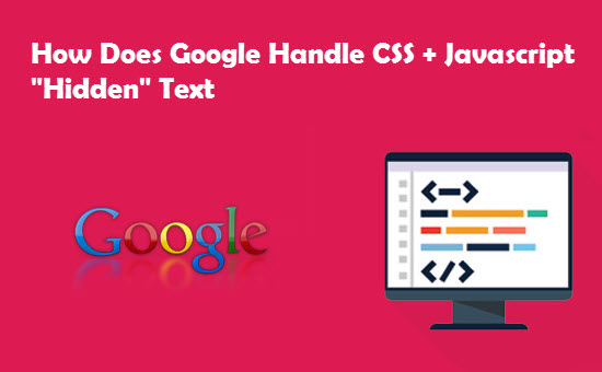 How Does Google Handle CSS Javascript Hidden Text