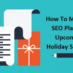 How To Make an SEO Plan For Upcoming Holiday Season?