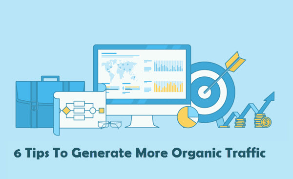 6 Tips To Generate More Organic Traffic