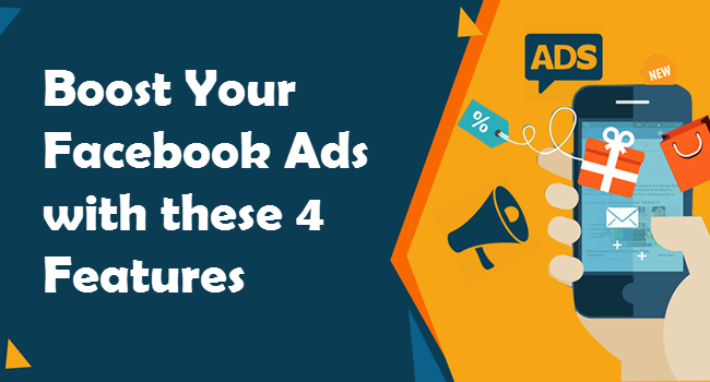 Boost Your Facebook Ads with these 4 Features
