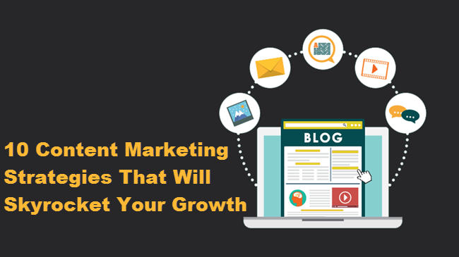 10 Content Marketing Strategies That Will Skyrocket Your Growth